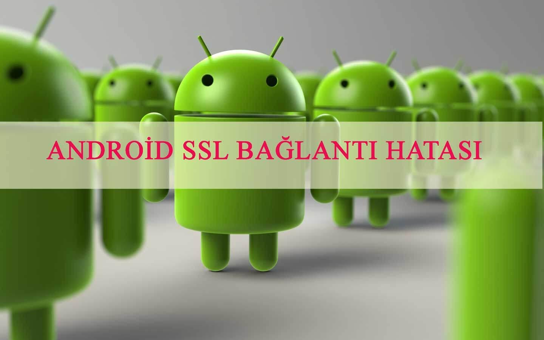 Android SSL Bağlantı Hatası Android SSL Hatası Android SSL Hatası Çözüm Yolu android ssl hatasi