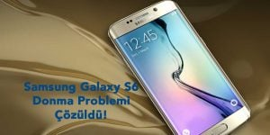 Samsung Galaxy S6 Donma Problemi