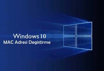 Windows 10 MAC Adresi Değiştirilmiyor Problemine Son