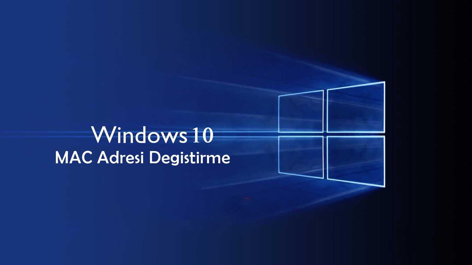 Windows 10 Mac Adresi Değiştirme MAC Adresi Windows 10 MAC Adresi Değiştirilmiyor Problemine Son mac adresi degismiyor
