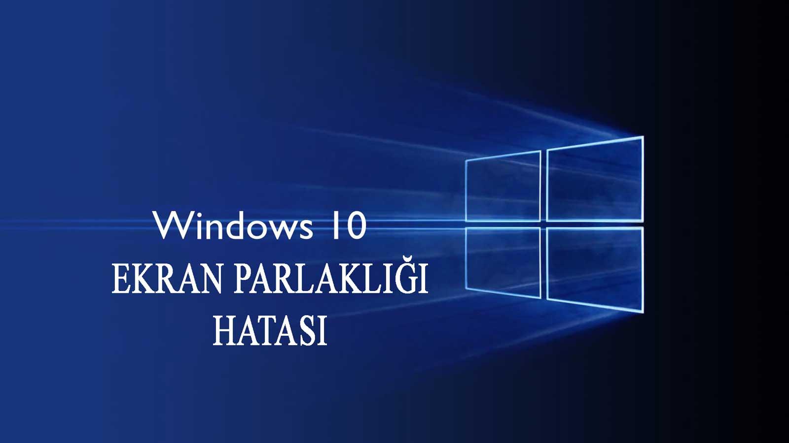 Windows 10 Ekran Parlaklık Sorunu Windows 10 Ekran Parlaklık Windows 10 Ekran Parlaklık Sorunu windows 10 ekran parlakligi