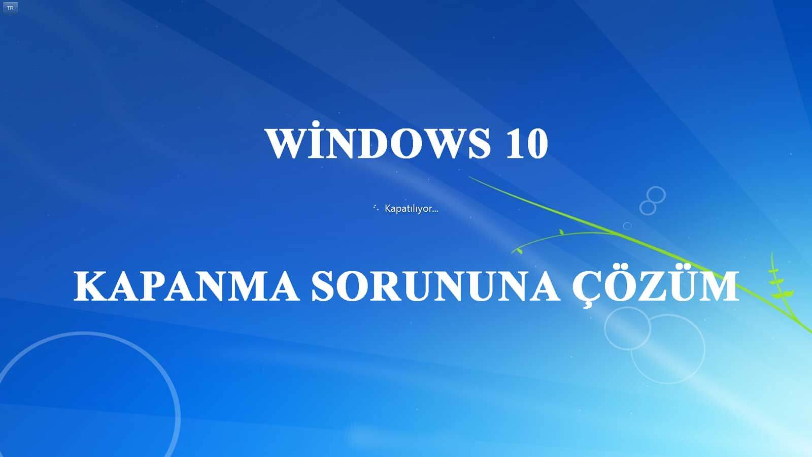 Windows 10 Kapanıyor Windows 10 Yavaş Kapanma Windows 10 Yavaş Kapanma Soru İçin Çözüm windows 10 kapaniyor