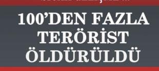 100'den Fazla Terörist Öldürüldü